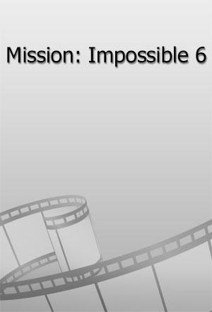 คลิก ดูรายละเอียด Mission: Impossible 6