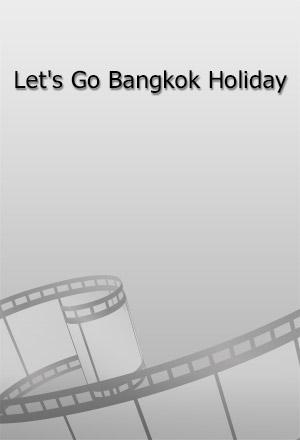 Let's Go Bangkok Holiday