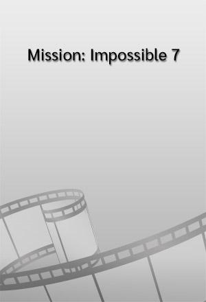 คลิก ดูรายละเอียด Mission: Impossible 7