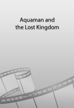 คลิก ดูรายละเอียด Aquaman and the Lost Kingdom